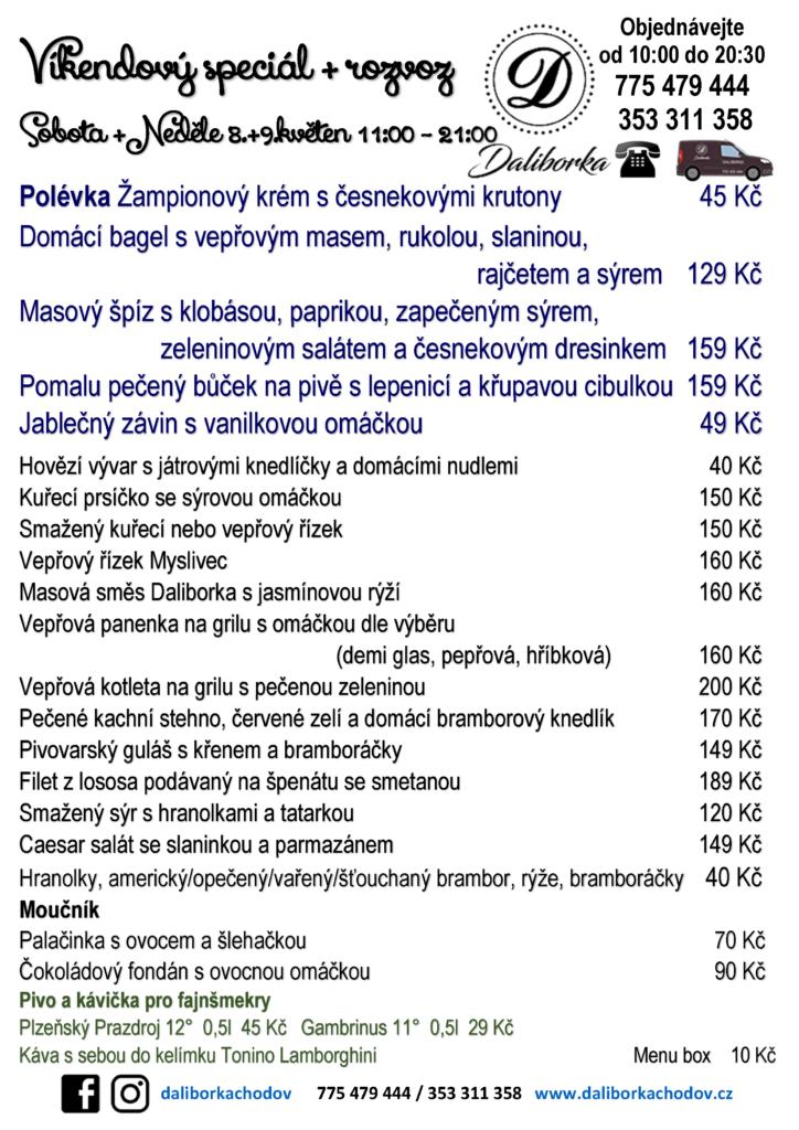 Víkendový speciál  menu z okénka i s rozvozem 😷 restaurace DALIBORKA Chodov👑  Sobota +Neděle 8.+9.květen 11:00 - 21:00 Polévka Žampionový krém s česnekovými krutony45 Kč Domácí bagel s vepřovým masem, rukolou, slaninou, rajčetem a sýrem129 Kč Masový špíz s klobásou, paprikou, zapečeným sýrem, zeleninovým salátem a česnekovým dresinkem159 Kč Pomalu pečený bůček na pivě s lepenicí a křupavou cibulkou159 Kč Jablečný závin s vanilkovou omáčkou49 Kč  Kuřecí prsíčko se sýrovou omáčkou 🐥🧀150 Kč Smažený kuřecí nebo vepřový řízek s hranolkami 🐥 🐷150 Kč Vepřový řízek Myslivec 🐷160 Kč Masová směs Daliborka s rýží 👑160 Kč Vepřová panenka na grilu s omáčkou dle výběru (demi glas, pepřová, hříbková) 🐷160 Kč Vepřová kotleta na grilu s pečenou zeleninou 🐷200 Kč Pečené kachní stehno, červené zelí a domácí bramborový knedlík 🦆🍗170 Kč Pivovarský guláš s křenem a bramboráčky 🍺149 Kč Filet z lososa podávaný na špenátu se smetanou189 Kč Smažený sýr s hranolkami a tatarkou 🧀120 Kč Caesar salát se slaninkou a parmazánem149 Kč 🍟Hranolky, americký/opečený/vařený/šťouchaný brambor, rýže, bramboráčky40 Kč Moučník Palačinka s ovocem a šlehačkou70 Kč Čokoládový fondán s ovocnou omáčkou90 Kč Pivo a kávička pro fajnšmekry Plzeňský Prazdroj 12°   0,5l   45 Kč 🍺       Gambrinus 11°               0,5l  29 Kč 🍺 Káva s sebou do kelímku Tonino Lamborghini ☕️               Menu box    10 Kč  😷 Nouzový stav: Naši kompletní nabídku včetně poledních menu a víkendových speciálů, včetně piva a kávy, si můžete u nás objednat a vyzvednout u okénka od 11:00 do 21:00. 📱 ☎️ 🚗 Rozvoz zdarma, Chodov, Vintířov, Chranišov, Mírová, Nové Sedlo a Stará Chodovská, ostatní po dohodě ☎️Objednávejte na 📱 775 479 444 a 📞 353 311 358 od 10:00 a poslední přijímáme v 20:30. 😍 Zůstaňte s námi, jsme vaše DALIBORKA 🖤 🤩🍺☕️info@daliborkachodov 775 479 444 🚗 353 311 358 http://www.daliborkachodov.cz/